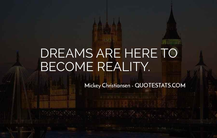 Quotes About Dreams Become Reality #1113958