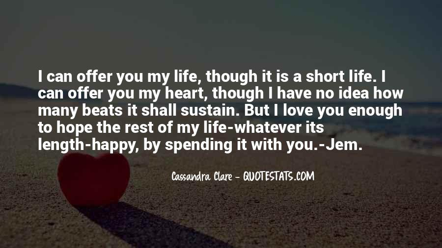 Quotes About Spending Your Life With Someone You Love #1736396
