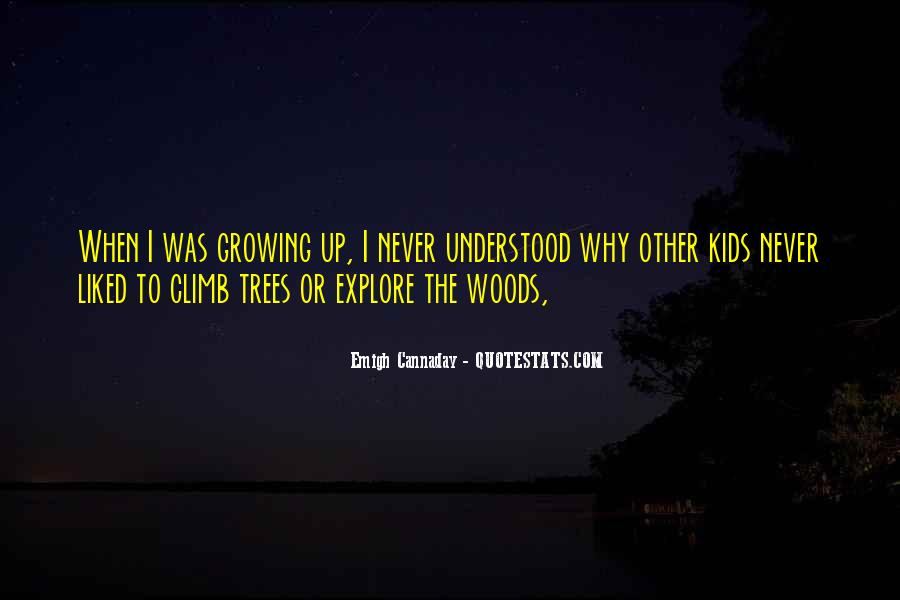 Quotes About Growing Up And Trees #1106907