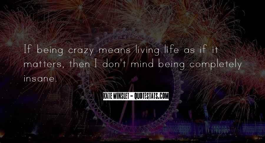 Quotes About Living The Crazy Life #1688096