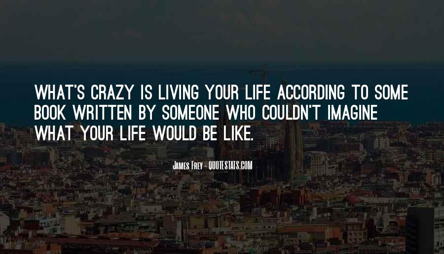 Quotes About Living The Crazy Life #494344