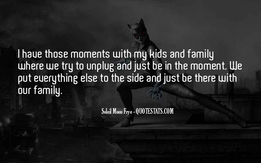 Quotes About Moments With Family #603562