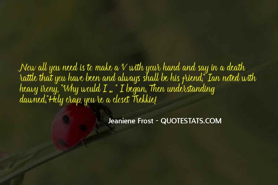 Quotes About When You Need A Friend #102639