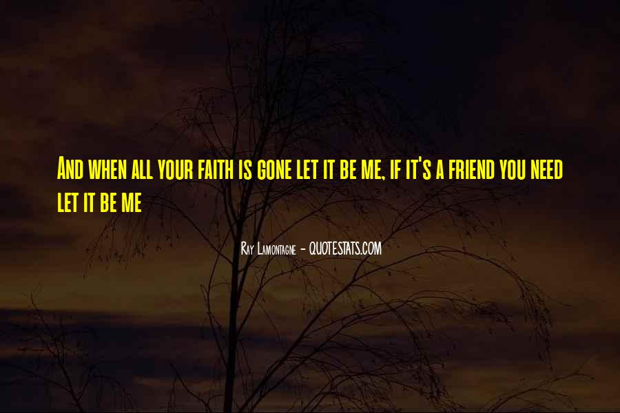 Quotes About When You Need A Friend #1342253