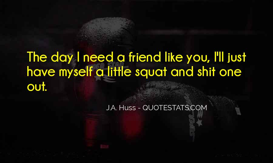 Quotes About When You Need A Friend #276273