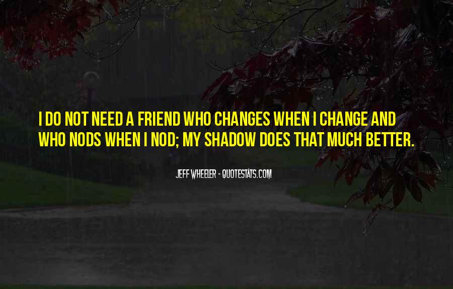 Quotes About When You Need A Friend #277253