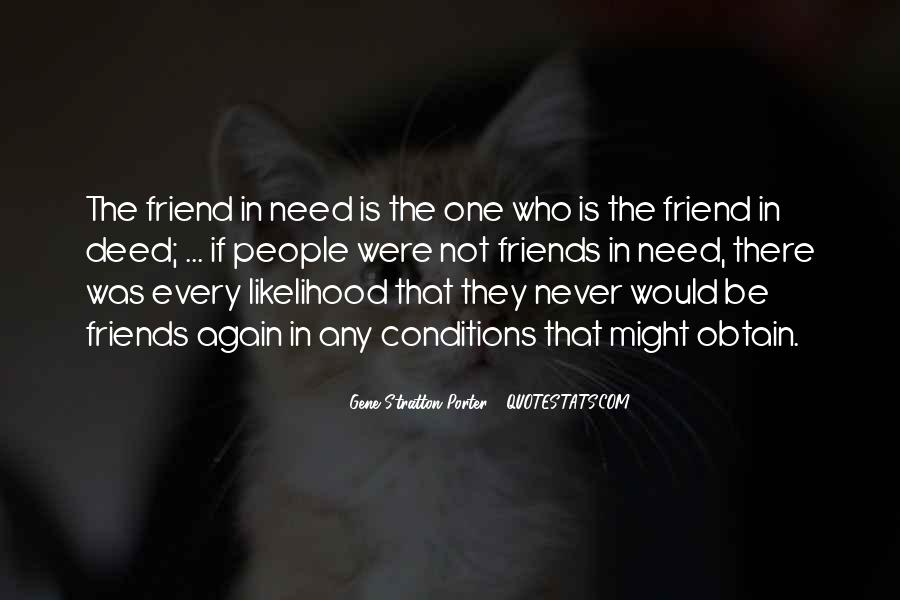 Quotes About When You Need A Friend #303036