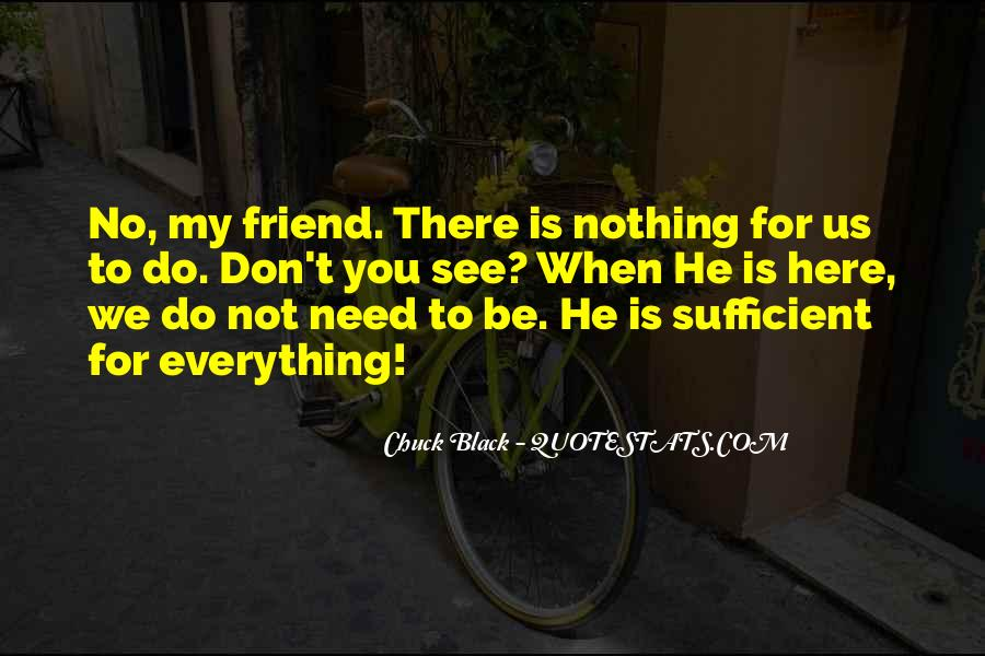 Quotes About When You Need A Friend #306221