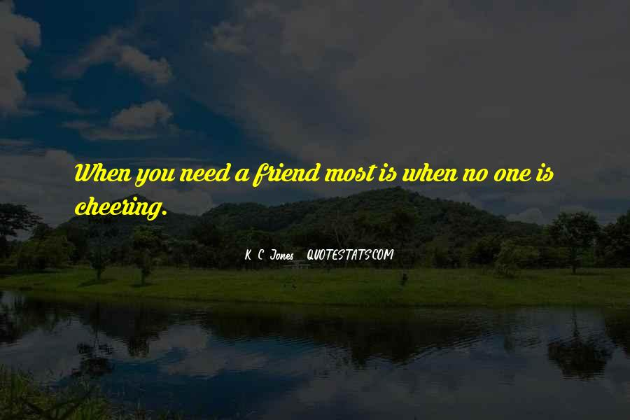 Quotes About When You Need A Friend #458219