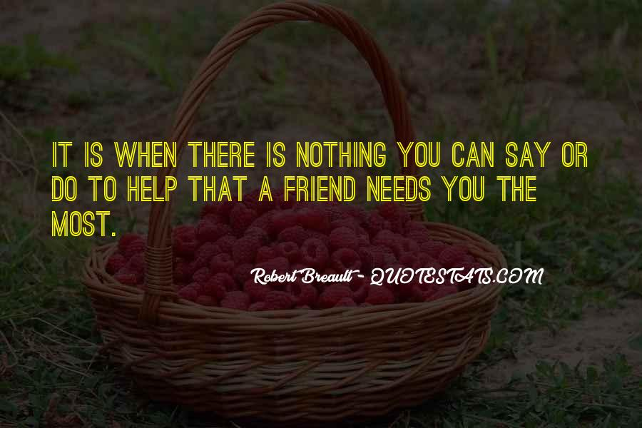 Quotes About When You Need A Friend #629541
