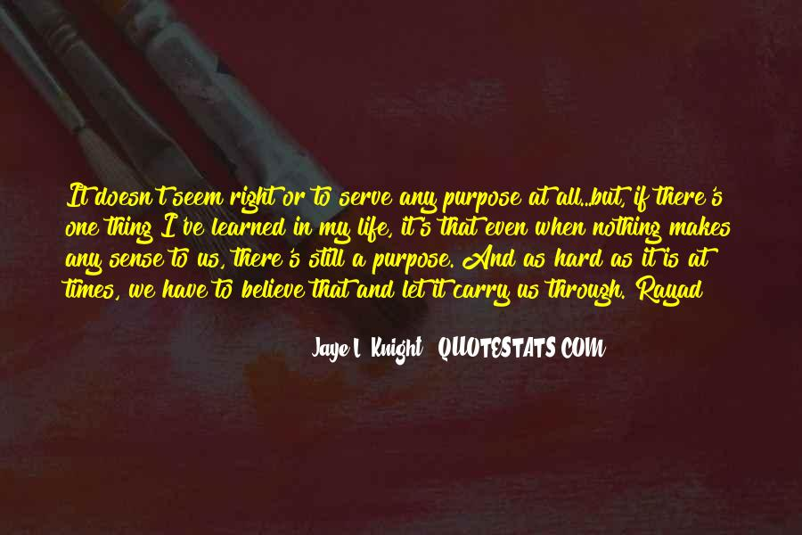 Quotes About One's Purpose In Life #1111354