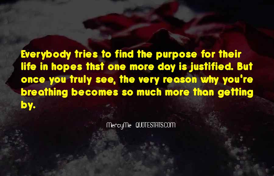 Quotes About One's Purpose In Life #354540