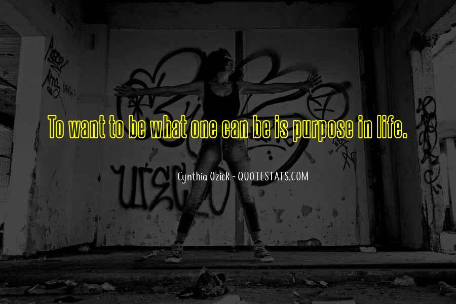 Quotes About One's Purpose In Life #724554