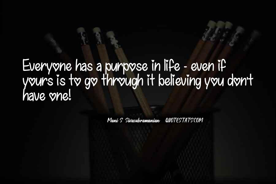 Quotes About One's Purpose In Life #857913
