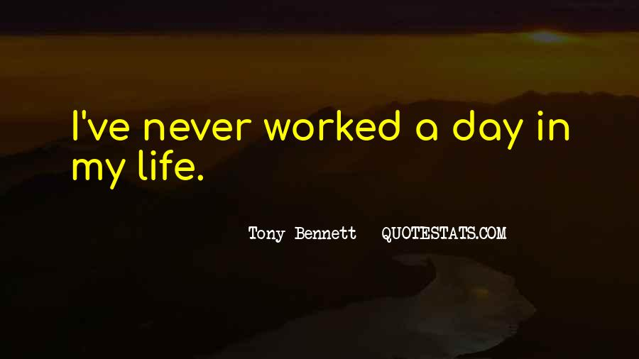 Quotes About Never Worked A Day In Your Life #760523