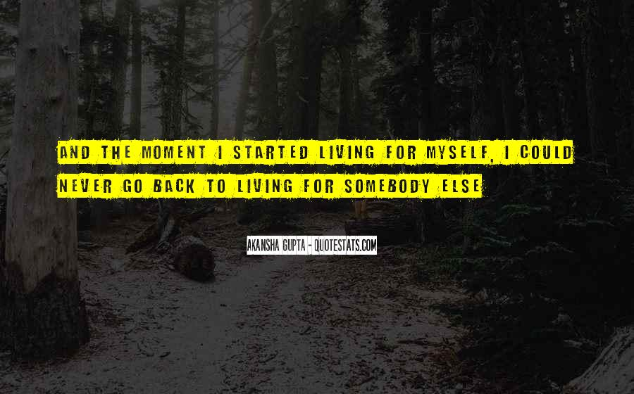 Quotes About Just Living In The Moment #143441