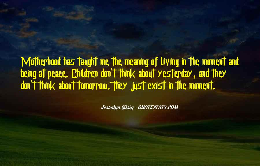 Quotes About Just Living In The Moment #305973