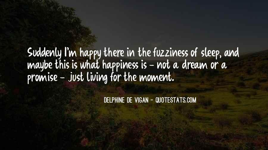 Quotes About Just Living In The Moment #459348
