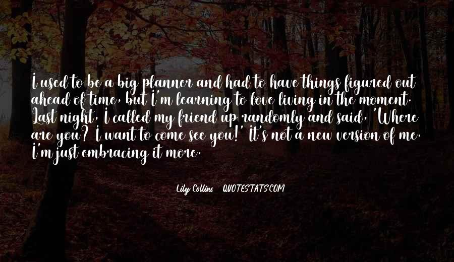 Quotes About Just Living In The Moment #745472