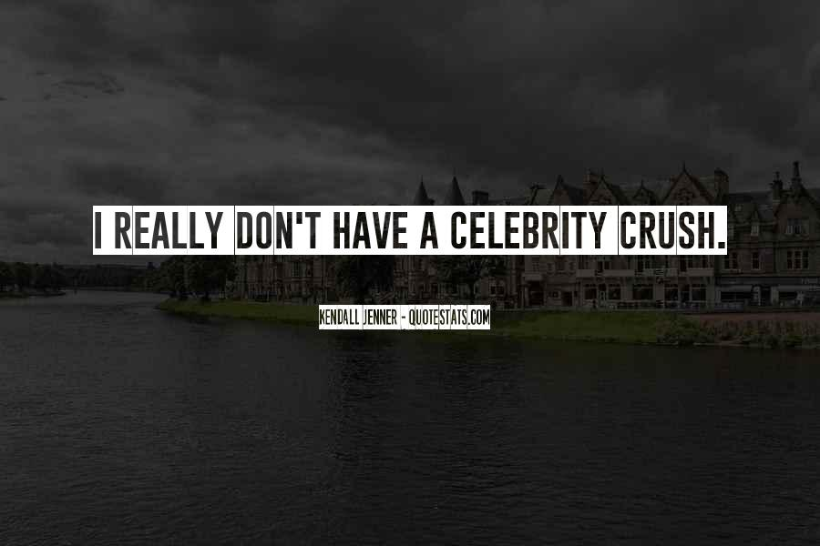 Quotes About Having A Crush On A Celebrity #1341490