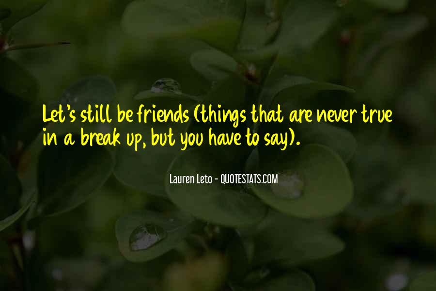 Quotes About Break Up But Still Friends #26217