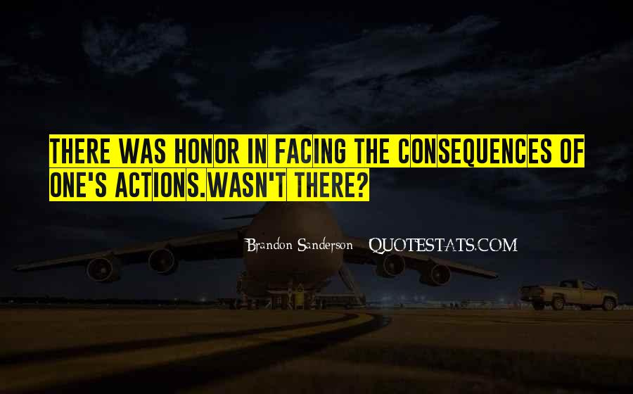 Quotes About Facing The Consequences Of Your Actions #44358