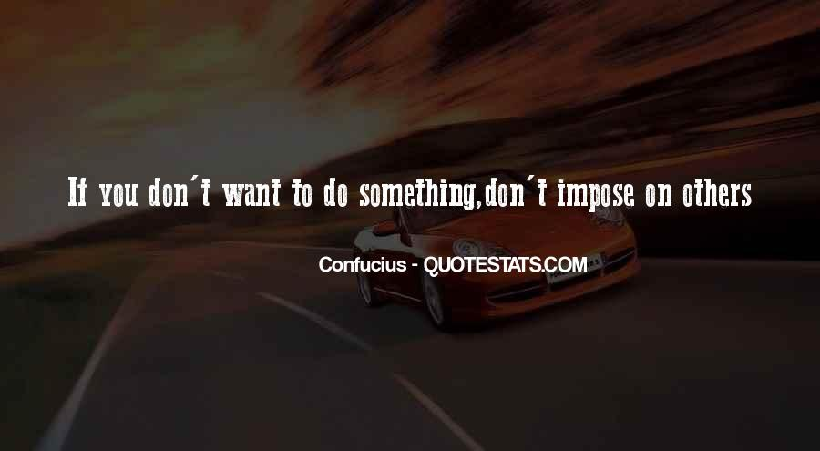Quotes About Something You Don't Want To Do #114266