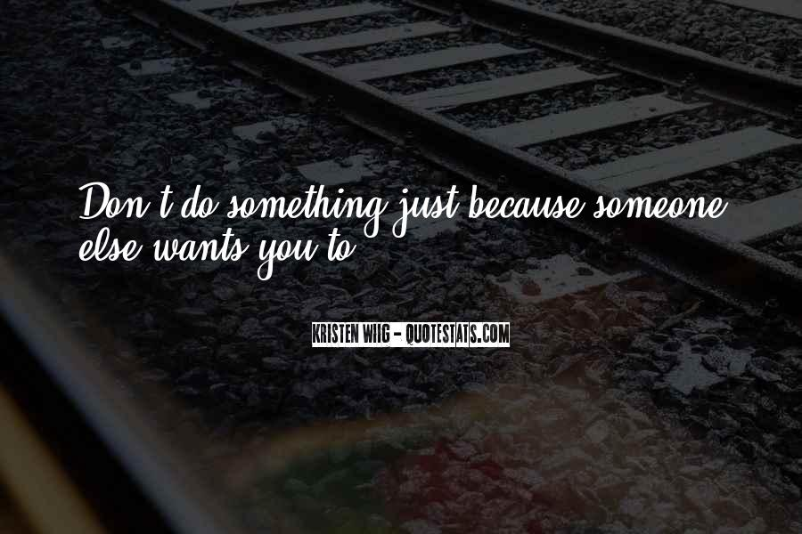 Quotes About Something You Don't Want To Do #238558