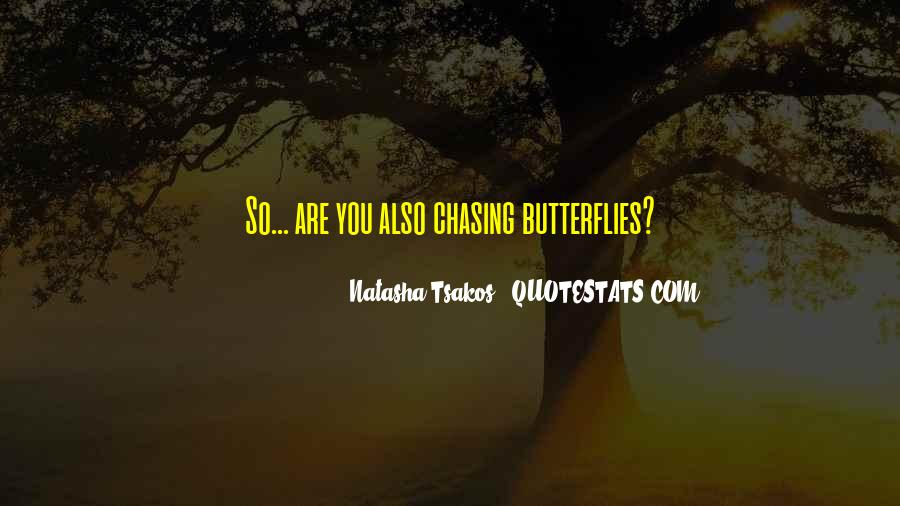 Quotes About Chasing Butterflies #1701371