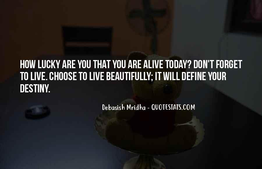 Quotes About How Lucky We Are To Be Alive #1313862