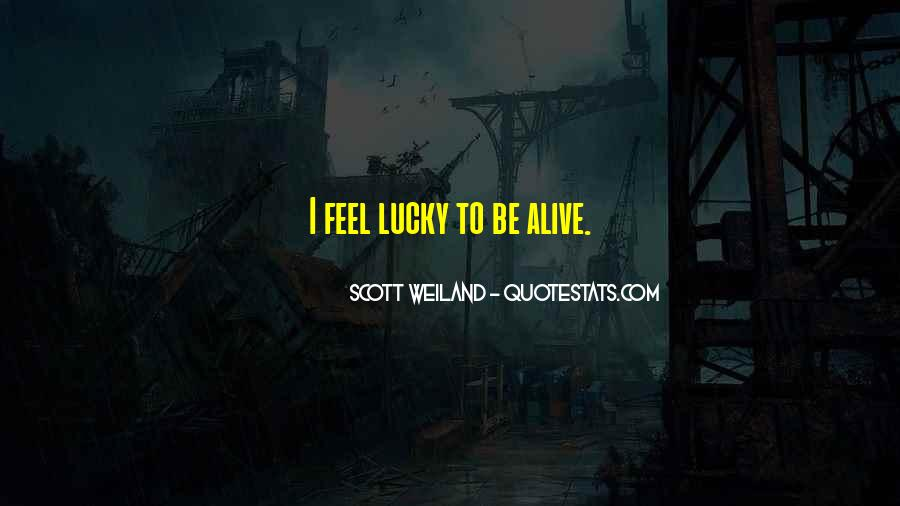 Quotes About How Lucky We Are To Be Alive #1391283