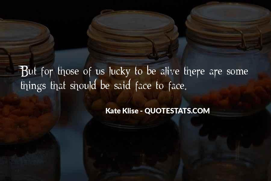 Quotes About How Lucky We Are To Be Alive #1493098