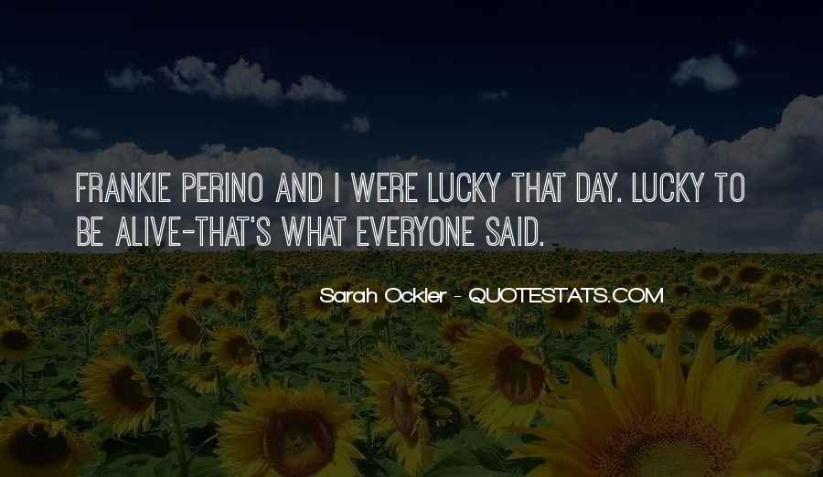 Quotes About How Lucky We Are To Be Alive #151024