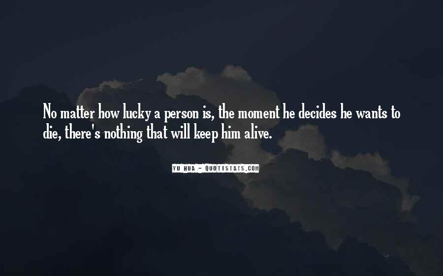 Quotes About How Lucky We Are To Be Alive #391934