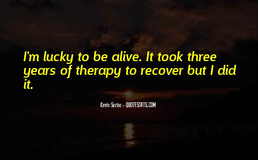 Quotes About How Lucky We Are To Be Alive #631621