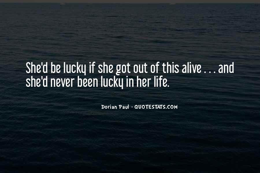 Quotes About How Lucky We Are To Be Alive #704702