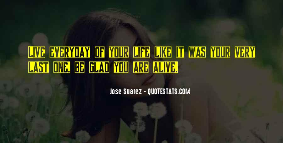 Quotes About Glad To Be Alive #889836