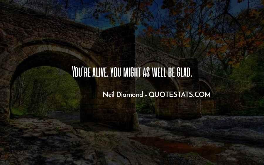 Quotes About Glad To Be Alive #960083