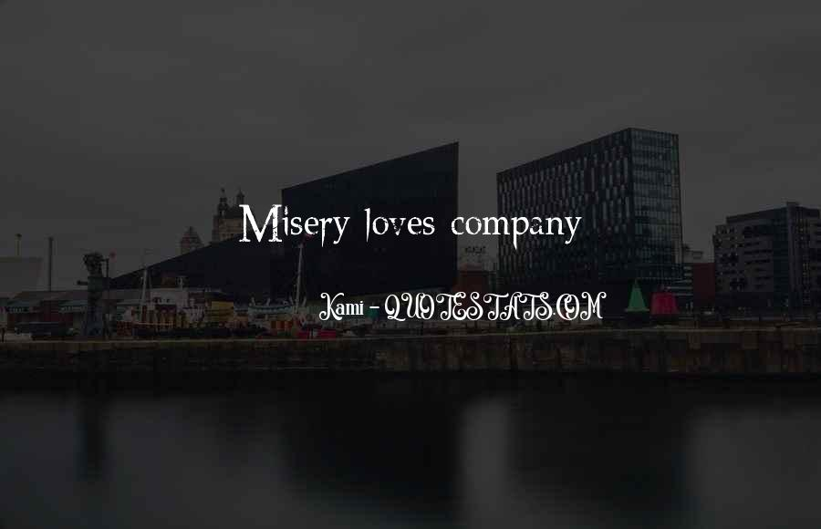 Quotes About Misery Loves Company #108596