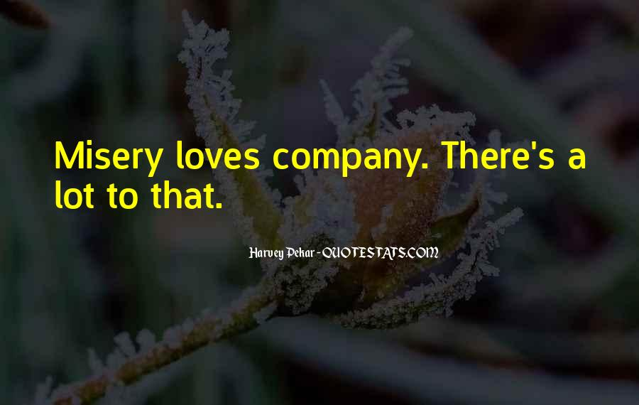 Quotes About Misery Loves Company #1654835