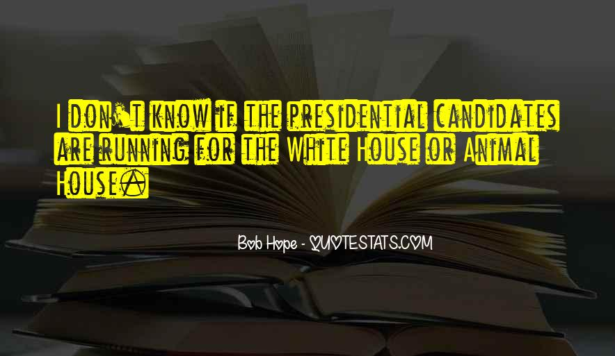 Quotes About Presidential Candidates #1399237