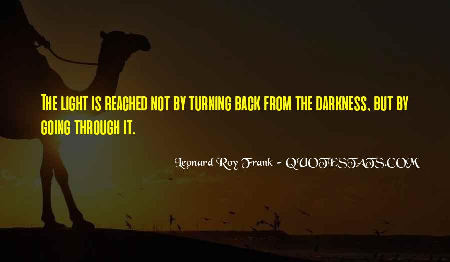 Quotes About Darkness Turning Into Light #101781