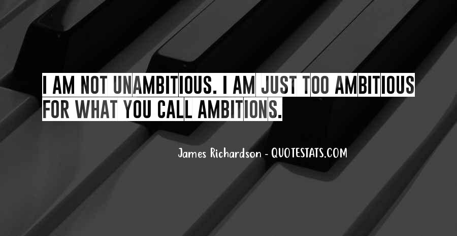 Quotes About Too Ambitious #1617056
