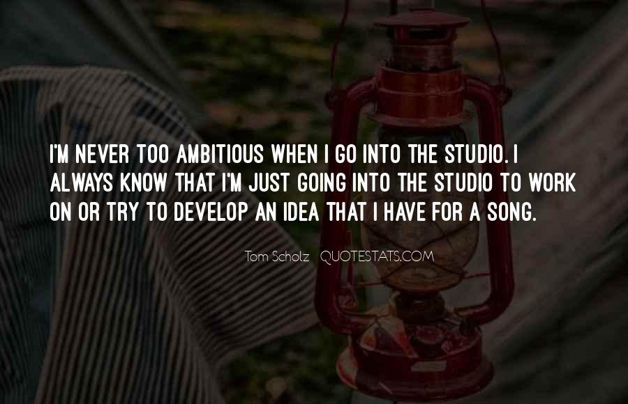 Quotes About Too Ambitious #1754798