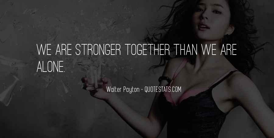 Quotes About Stronger Alone #1736221
