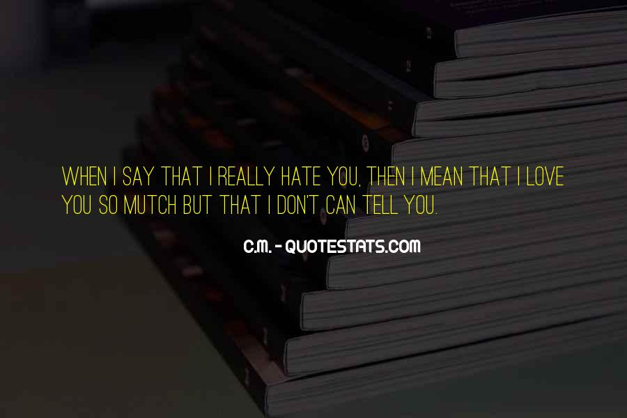 Quotes About I Love You But I Can't Tell You #855632