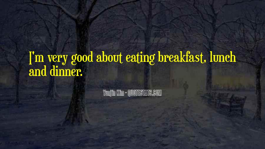 Quotes About Breakfast Lunch And Dinner #1399579