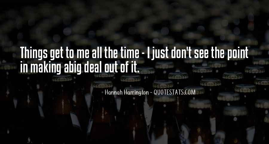 Quotes About Making A Big Deal Out Of Nothing #1368291