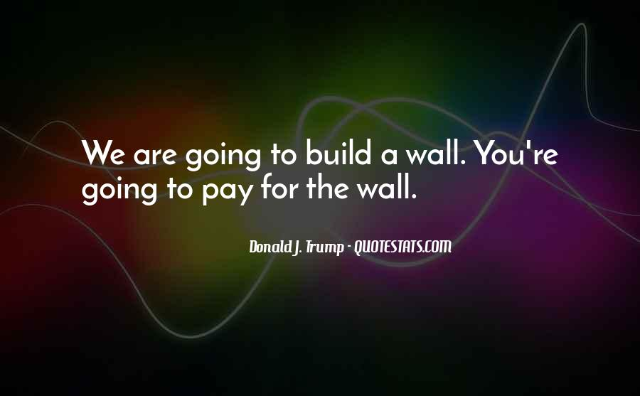 Quotes About The Wall Donald Trump #990311