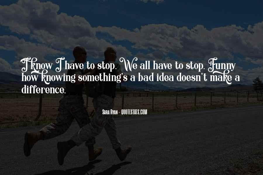 Quotes About Not Knowing When To Stop #1432322